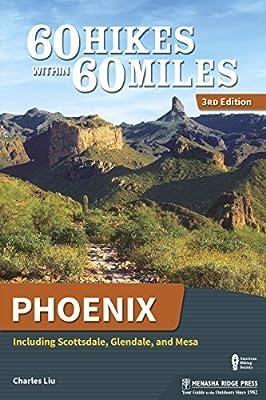 60 Hikes Within 60 Miles: Phoenix: Including Scottsdale, Glendale, and Mesa from Menasha Ridge Press