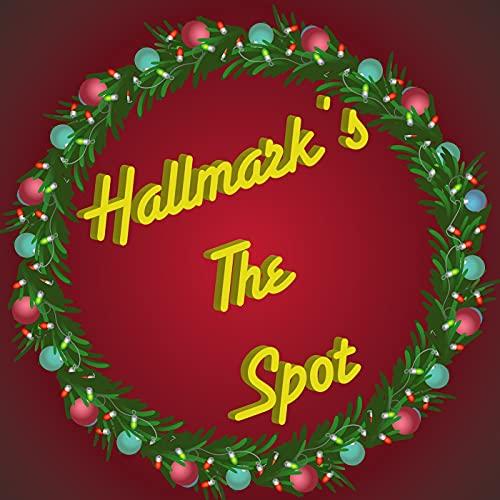 Hallmarks The Spot: A Hallmark Movie Review show Podcast By DAMjr Podcasting cover art