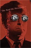 Edward Teller: The Real Dr. Strangelove