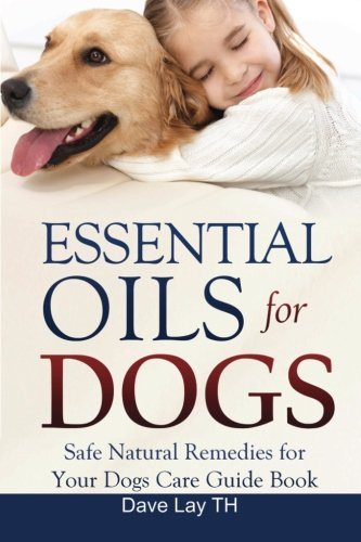 Essential Oils for Dogs (Dogs Care Book 2): Safe Natural...