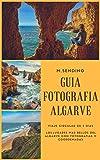 Guia fotografía del Algarve (Guias viajes para fotografiar nº 4)