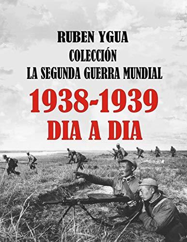LA SEGUNDA GUERRA MUNDIAL: 1938- 1939