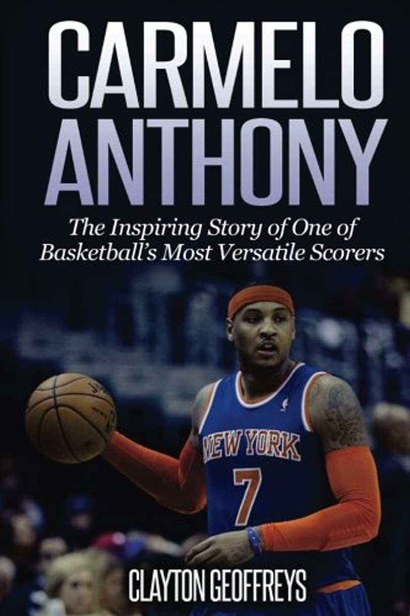 怖がって死ぬビール鳴らすCarmelo Anthony: The Inspiring Story of One of Basketball's Most Versatile Scorers (Basketball Biography Books)