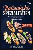 Italienische Spezialitäten, Das Antipasti Kochbuch.: Italienisch kochen. (66 Rezepte zum Verlieben, Band 58)