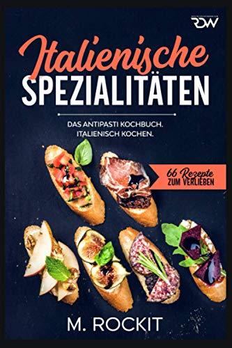 Italienische Spezialitäten, Das Antipasti Kochbuch.: Italienisch kochen.