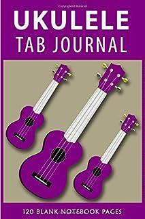 Ukulele Tab Journal: Composition Writing Notebook Journal   Ukulele Journal   Music Writing notebook to track all your uku...