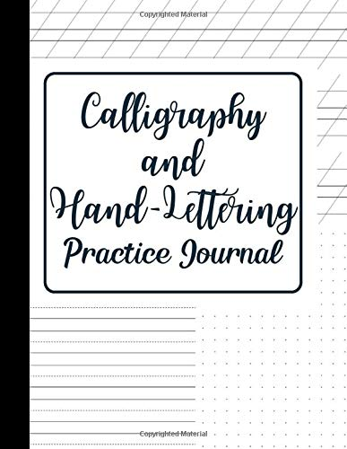 Calligraphy and Hand Lettering Practice Journal: Blank Modern Calligraphy 3 Styles of Mixed Paper (Slant Angle Lined Guide, Alphabet Practice & Dot Grid) Practice Sheets for Beginners