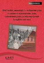 Rolul familiei,comunitatii si a mediatorului scolar in combaterea absenteismului (Romanian Edition)