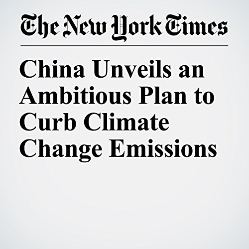 China Unveils an Ambitious Plan to Curb Climate Change Emissions copertina