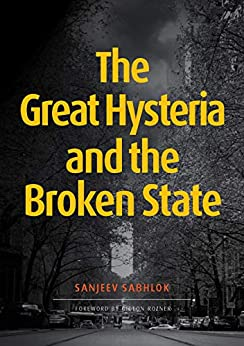 The Great Hysteria and The Broken State by [Sanjeev  Sabhlok]
