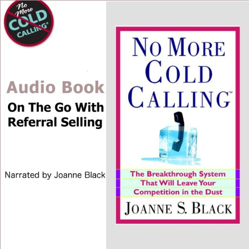 No More Cold Calling     The Breakthrough System That Will Leave Your Competition in the Dust              By:                                                                                                                                 Joanne S. Black                               Narrated by:                                                                                                                                 Joanne S. Black                      Length: 5 hrs and 57 mins     15 ratings     Overall 3.5