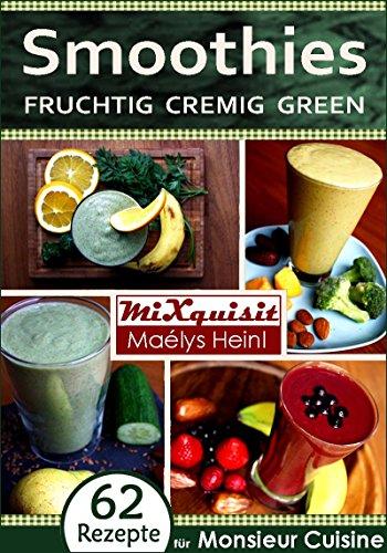 Smoothies - fruchtig, cremig, green: Rezepte für die Küchenmaschine Monsieur Cuisine Plus von Silvercrest (Lidl) (German Edition)