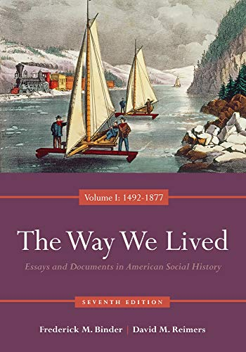 Compare Textbook Prices for The Way We Lived: Essays and Documents in American Social History, Volume I: 1492-1877 7 Edition ISBN 9780840029508 by Binder, Frederick,Reimers, David
