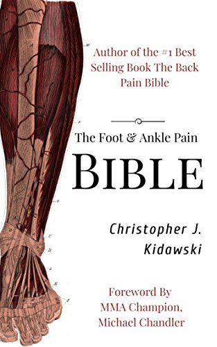 The Foot & Ankle Pain Bible: A Self-Care Guide to Eliminating the Source of Your Foot Pain