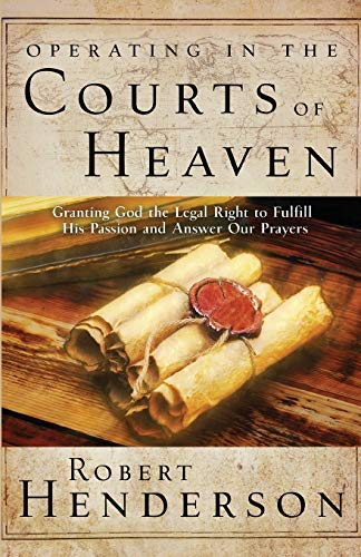 Compare Textbook Prices for Operating in the Courts of Heaven: Granting God the Legal Rights to Fulfill His Passion and Answer Our Prayers 1st Edition ISBN 9780899854816 by Henderson, Robert