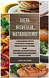 Dieta Risveglia Metabolismo: Il Piano Alimentare Perfetto per Riattivare il Metabolismo e Perdere Peso in Solo 4 Settimane include Programma di Allenamento Mirato, Dieta Giornaliera e Ricette Gustose