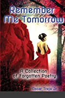 Remember Me Tomorrow: A Collection of Forgotten Poetry