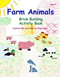 Farm Animals - Brick Building Activity Book: Creative Play with Step-by-Step Ideas (Volume 3)