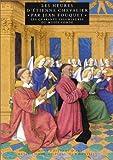 Les heures d'Etienne Chevalier par Jean Fouquet - Les quarantes enluminures du Musée Condée