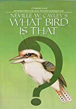 What Bird is That?: Guide to the Birds of Australia by Cayley Neville W. (1984-10-03) Hardcover