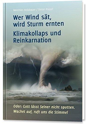 Wer Wind sät, wird Sturm ernten: Klimakollaps und Reinkarnation von Matthias Holzbauer (18. Dezember 2014) Gebundene Ausgabe