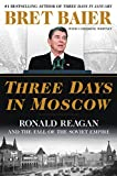 Three Days in Moscow: Ronald Reagan and the Fall of the Soviet Empire (Three...