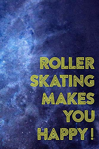 Roller Skating Makes You Happy!: Roller Skate Notebook Journal Composition Blank Lined Diary Notepad 120 Pages Paperback Black Blue