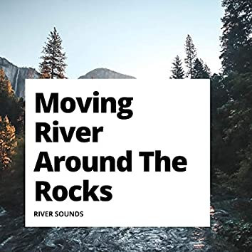 Moving River Around The Rocks