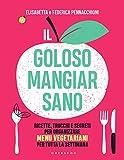 Il goloso mangiar sano. Ricette, trucchi e segreti per organizzare menu vegetariani per tu...