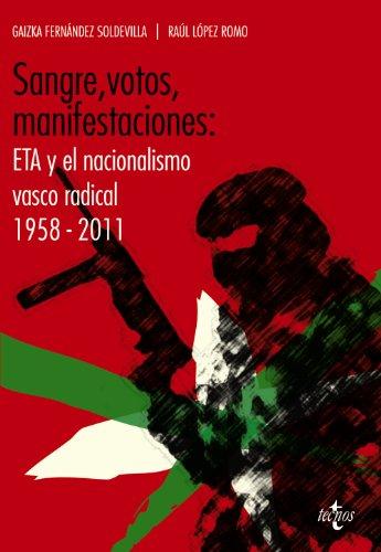 Sangre, votos, manifestaciones:: ETA y el nacionalismo vasco radical 1958-2011 (Ciencia Política - Semilla y Surco)