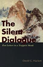 The Silent Dialogue: Zen Letters to a Trappist Monk
