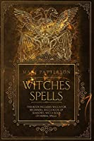 Witches Spells: This Book Includes: Wicca for Beginners, Wicca Book of Shadows, Wicca Book of Herbal Spells