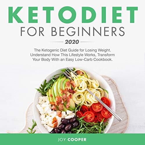 Keto Diet for Beginners 2020: The Ketogenic Diet Guide for Losing Weight. Understand How This Lifestyle Works, Transform Your Body with an Easy Low-Carb Cookbook. cover art