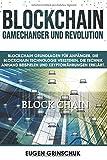 Blockchain GameChanger und Revolution: Blockchain Grundlagen für Anfänger. Die Blockchain Technologie verstehen. Die Technik anhand Beispielen und Kryptowährungen erklärt - Eugen Grinschuk