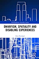 Dwarfism, Spatiality and Disabling Experiences (Interdisciplinary Disability Studies)