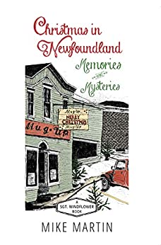 Christmas in Newfoundland — Memories and Mysteries: A Sgt. Windflower Book (The Sgt. Windflower Mysteries) by [Mike Martin]