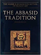 The Abbasid Tradition (The Nasser D. Khalili Collection of Islamic Art)