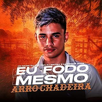 Eu Fodo Mesmo (feat. DJ Gouveia, DJ Tonynho & MC Nauan) (Arrochadeira)
