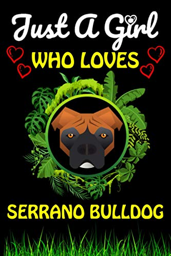 Just a Girl Who loves Serrano Bulldog: Cute Line Journal Notebook Gift For Serrano Bulldog Lover Women And girls/Perfect For Animal Lover Birthday Gift