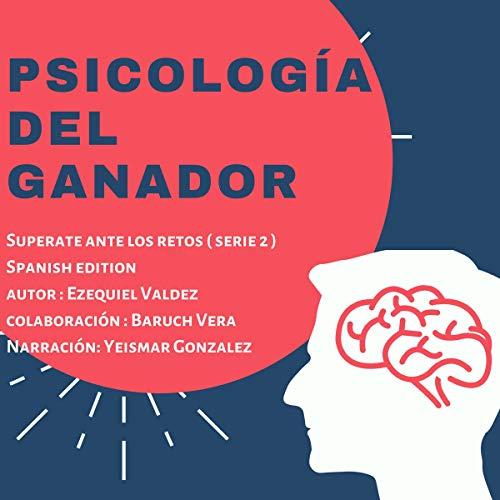 Psicologia del ganador [Winner Psychology] Audiobook By Ezequiel Valdez, Baruch Vera cover art