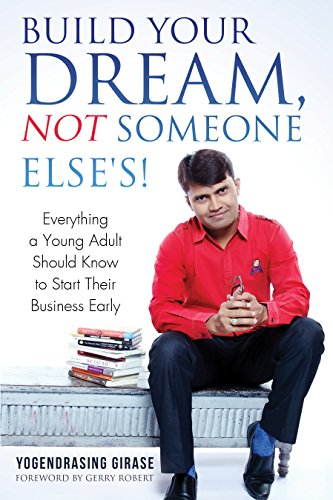 Build Your Dream, Not Someone Else\'s!: Everything a Young Adult Should Know to Start Their Business Early (English Edition)