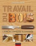 Travail du bois - L'encyclopédie illustrée: L'encyclopédie illustrée