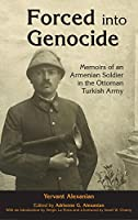 Forced into Genocide: Memoirs of an Armenian Soldier in the Ottoman Turkish Army (Genocide Studies)