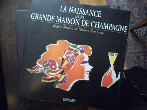 LA NAISSANCE D'UNE GRANDE MAISON DE CHAMPAGNE. Eugène Mercier ou l'audace d'un titan