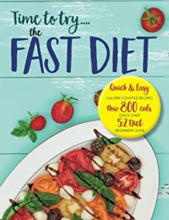 Time to try... the FAST DIET: Quick & easy calorie counted recipes & 5:2 beginners guide. Now 800 calories a day.