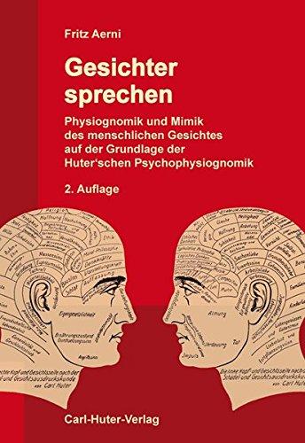 Gesichter sprechen: Physiognomik und Mimik des menschlichen Gesichtes auf der Grundlage der Huter'schen Psychophysiognomik.