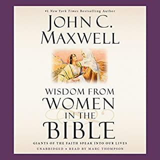 Wisdom From Women in the Bible     Giants of the Faith Speak into Our Lives              By:                                                                                                                                 John C. Maxwell                               Narrated by:                                                                                                                                 Marc Thompson                      Length: 3 hrs and 36 mins     50 ratings     Overall 4.7
