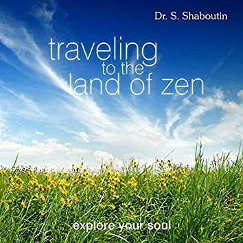 Traveling To The Land Of Zen - Explore Your Soul