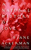 A Natural History of Love: Author of the National Bestseller A Natural History of the Senses