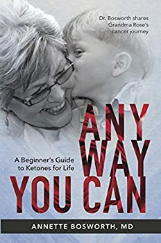ANYWAY YOU CAN  Doctor Bosworth shares her mom s cancer journey A Beginners Guide to Ketones for Life